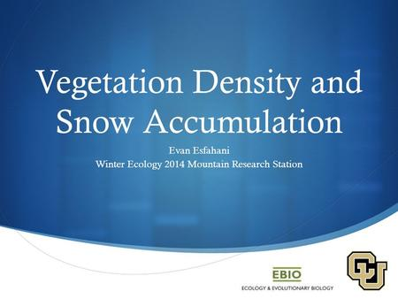  Vegetation Density and Snow Accumulation Evan Esfahani Winter Ecology 2014 Mountain Research Station.
