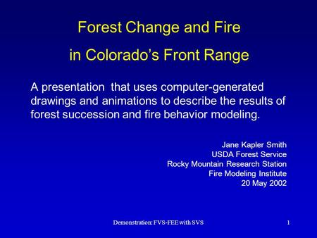 Demonstration: FVS-FEE with SVS1 Forest Change and Fire in Colorado's Front Range A presentation that uses computer-generated drawings and animations to.
