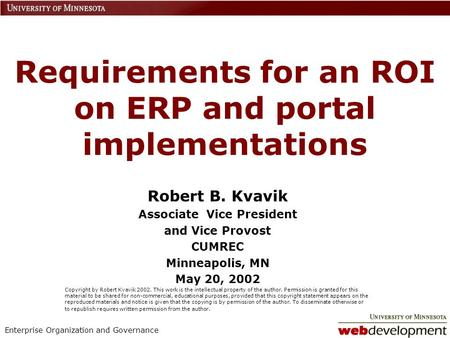 Enterprise Organization and Governance Requirements for an ROI on ERP and portal implementations Robert B. Kvavik Associate Vice President and Vice Provost.