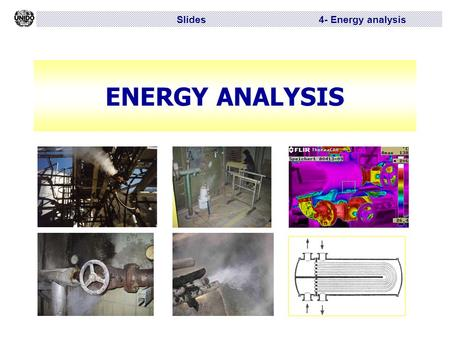 Slides 4- Energy analysis ENERGY ANALYSIS. Slides 4 – Energy analysis Structure of a company's energy system SupplyConversionDistributionConsumption Heat.