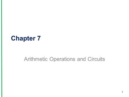 Chapter 7 Arithmetic Operations and Circuits 1. 7-4 Hexadecimal Arithmetic 4 binary bits represent a single hexadecimal digit Addition –Add the digits.