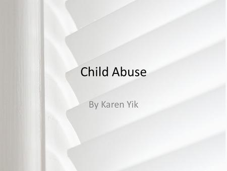 Child Abuse By Karen Yik.