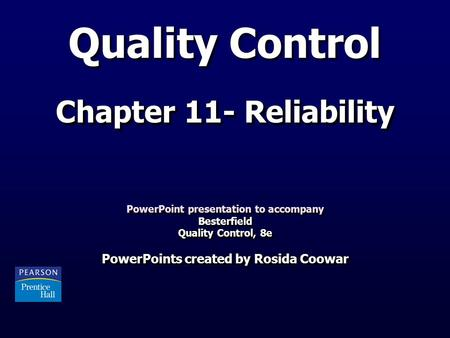Quality Control Chapter 11- Reliability PowerPoint presentation to accompany Besterfield Quality Control, 8e PowerPoints created by Rosida Coowar PowerPoint.