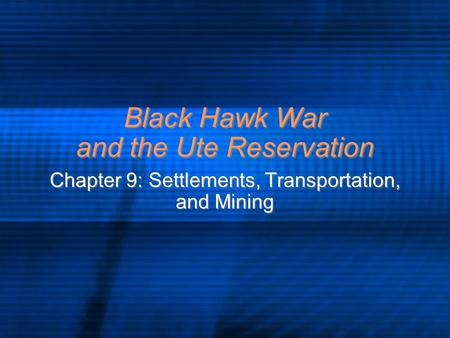 Black Hawk War and the Ute Reservation Chapter 9: Settlements, Transportation, and Mining.