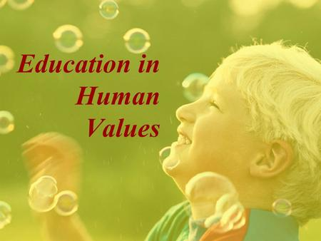 Education in Human Values Why Value Education ? What is {value} Education ?
