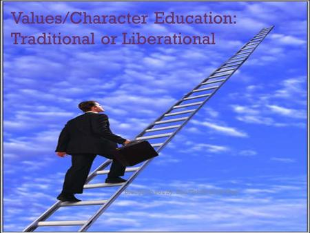 + Values/Character Education: Traditional or Liberational Brought to you by: Two Chicks and a Guy!