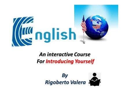 An interactive Course For Introducing Yourself By Rigoberto Valera.