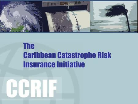 The Caribbean Catastrophe Risk Insurance Initiative.