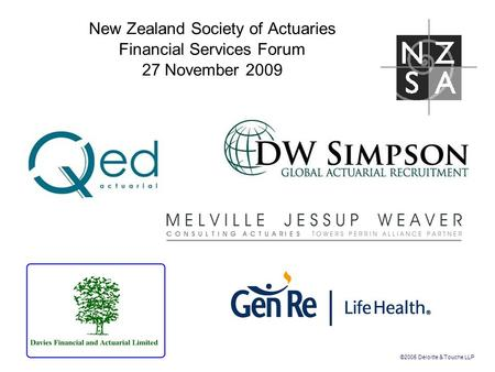 ©2005 Deloitte & Touche LLP New Zealand Society of Actuaries Financial Services Forum 27 November 2009.