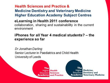 Health Sciences and Practice & Medicine Dentistry and Veterinary Medicine Higher Education Academy Subject Centres Dr Jonathan Darling Senior Lecturer.