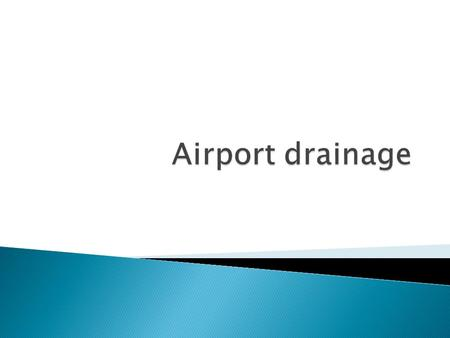  An adequate drainage system for the removal of surface and subsurface water is vital for the safety of aircraft and for the long service life of the.