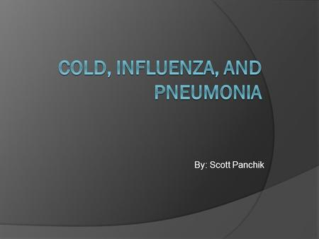 By: Scott Panchik. Cold  Each year people in the United States suffer 1 billion colds!  Adults average 2-4 colds/year.  Cold symptoms include: runny.