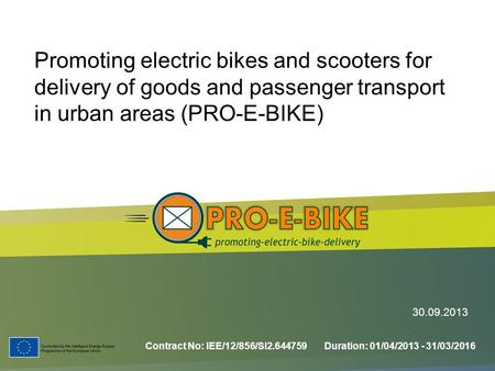 Promoting electric bikes and scooters for delivery of goods and passenger transport in urban areas (PRO-E-BIKE) Contract No: IEE/12/856/SI2.644759 Duration: