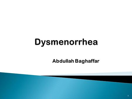 Abdullah Baghaffar 1.  Dysmenorrhea is defined as Painful menstruation  The term dysmenorrhea is derived from the Greek words: ◦ dys, meaning difficult/painful/abnormal.
