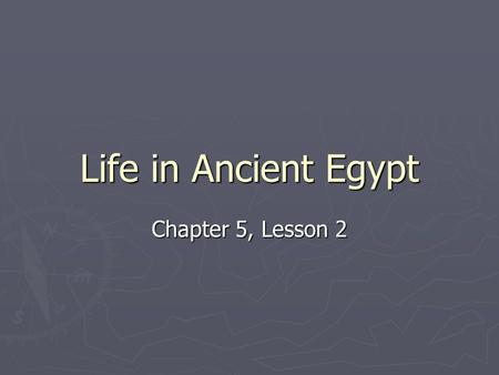 Life in Ancient Egypt Chapter 5, Lesson 2.