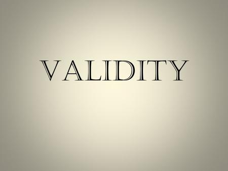 VALIDITY. Validity is an important characteristic of a scientific instrument. The term validity denotes the scientific utility of a measuring instrument,