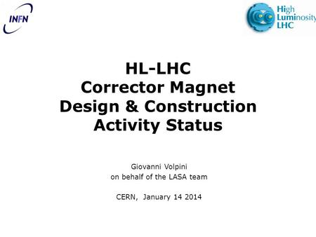 HL-LHC Corrector Magnet Design & Construction Activity Status Giovanni Volpini on behalf of the LASA team CERN, January 14 2014.
