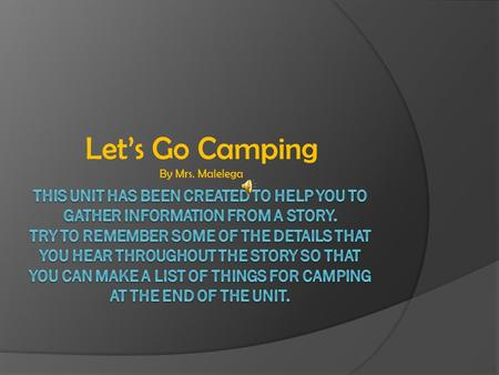 Let's Go Camping By Mrs. Malelega Now that we have talked about some of the things that we would see or need when we are camping. Let's see what those.