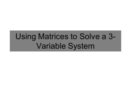 Using Matrices to Solve a 3- Variable System. Inverse Matrix How do we find the Inverse Matrix: The product of a square matrix A and its inverse matrix.