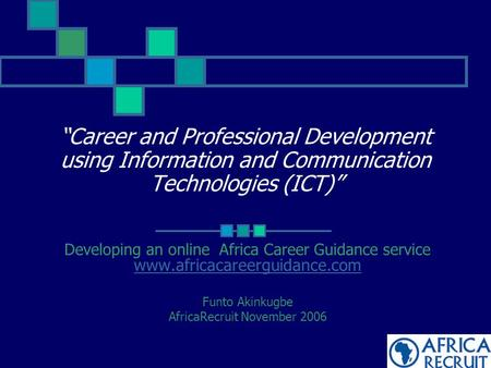 """Career and Professional Development using Information and Communication Technologies (ICT)"" Developing an online Africa Career Guidance service www.africacareerguidance.com."