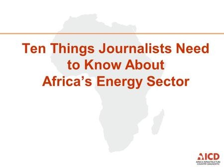 Ten Things Journalists Need to Know About Africa's Energy Sector.