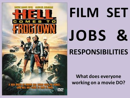 FILM SET JOBS & RESPONSIBILITIES What does everyone working on a movie DO?