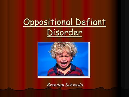 Oppositional Defiant Disorder Brendan Schweda. Definitions A condition exhibiting one or more of the following characteristics over a long period of time.