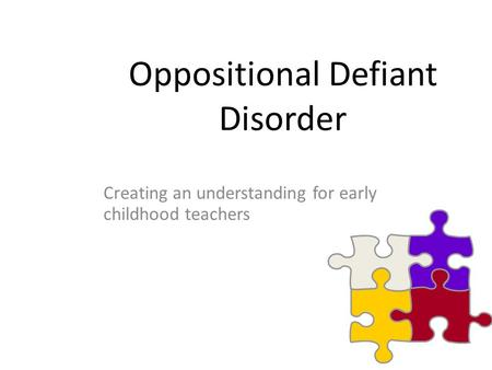Oppositional Defiant Disorder Creating an understanding for early childhood teachers.