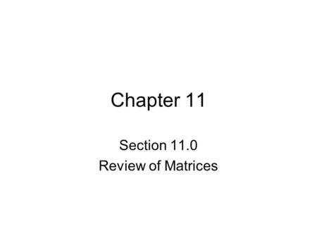 Chapter 11 Section 11.0 Review of Matrices. Matrices A matrix (despite the glamour of the movie) is a collection of numbers arranged in a rectangle or.