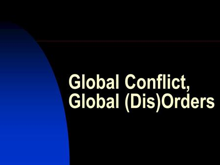Global Conflict, Global (Dis)Orders. Global Peace Index:  data/#/2008/scor/  data/#/2008/scor/