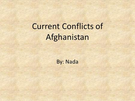 Current Conflicts of Afghanistan By: Nada. Social Issue: Women's Rights Discrimination against women's voting rights, education, and personal security.
