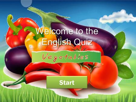 Welcome to the English Quiz Start Do you know the name of these vegetables? carrot cabbage Click the right answer :
