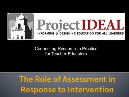 The Role of Assessment in Response to Intervention Connecting Research to Practice for Teacher Educators.