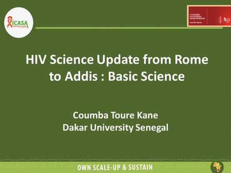 HIV Science Update from Rome to Addis : Basic Science Coumba Toure Kane Dakar University Senegal.