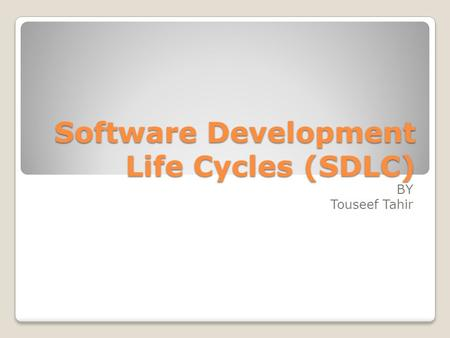 Software Development Life Cycles (SDLC) BY Touseef Tahir.