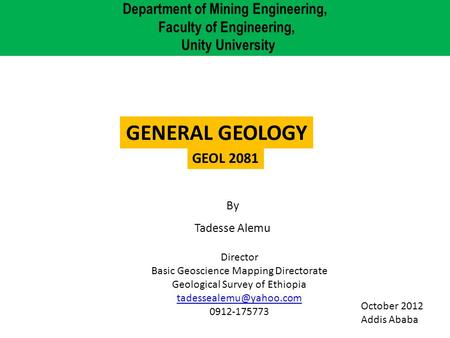 By Tadesse Alemu Department of Mining Engineering, Faculty of Engineering, Unity University GENERAL GEOLOGY GEOL 2081 Director Basic Geoscience Mapping.