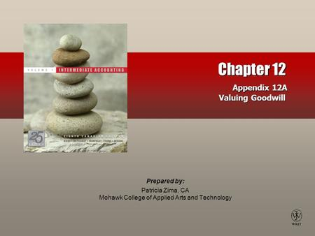 Prepared by: Patricia Zima, CA Mohawk College of Applied Arts and Technology Chapter 12 Appendix 12A Valuing Goodwill.