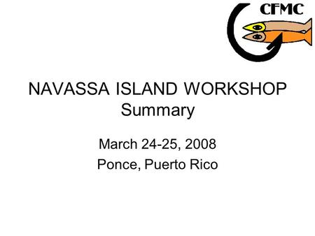 NAVASSA ISLAND WORKSHOP Summary March 24-25, 2008 Ponce, Puerto Rico.