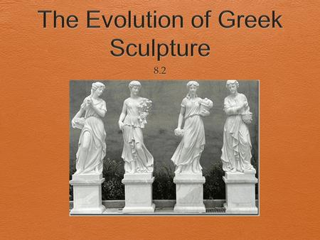 Periods in Greek Sculpture  Archaic  Classical  Hellenistic.