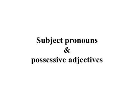 Subject pronouns & possessive adjectives. Subject pronouns I You He/she/it We You They.