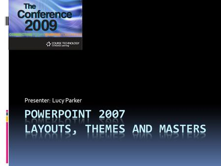 Presenter: Lucy Parker. What will be covered?  A brief overview of new 2007 look and feel.  The differences between Templates, Layouts, Themes and Masters.