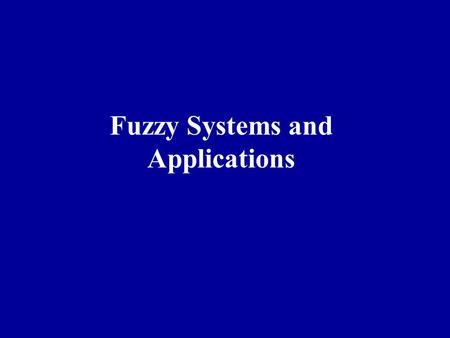 Fuzzy Systems and Applications. CONTENTS History Of Fuzzy Theory Types of Uncertainty and the Modeling of Uncertainty Probability and Uncertainty Fuzzy.