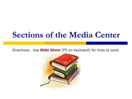 Sections of the Media Center Directions: Use Slide Show (F5 on keyboard) for links to work.