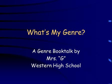 "What's My Genre? A Genre Booktalk by Mrs. ""G"" Western High School."