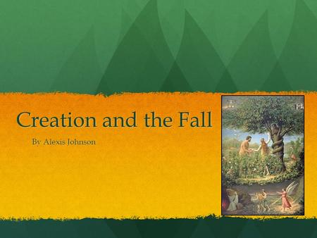 Creation and the Fall By Alexis Johnson.