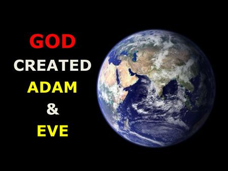 GOD CREATED ADAM & EVE. God Created Adam & Eve God created … DAY 1 – Night & Day DAY 2 – Sky & Water DAY 3 – Dry land, Sea, Grass, trees, fruits.