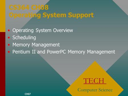 CS364 CH08 Operating System Support TECH Computer Science Operating System Overview Scheduling Memory Management Pentium II and PowerPC Memory Management.