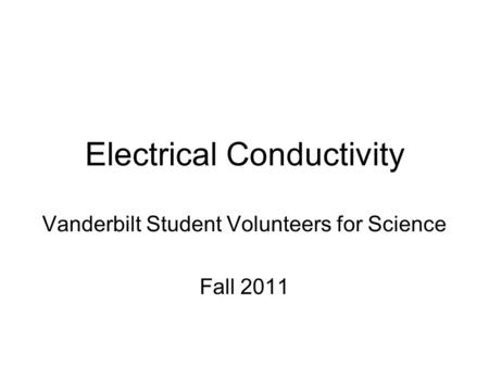 Electrical Conductivity Vanderbilt Student Volunteers for Science Fall 2011.