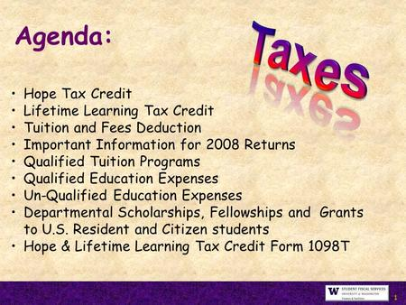 Hope Tax Credit Lifetime Learning Tax Credit Tuition and Fees Deduction Important Information for 2008 Returns Qualified Tuition Programs Qualified Education.