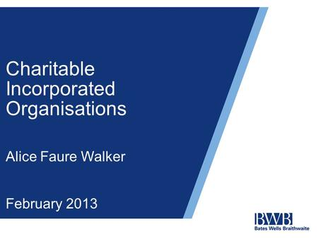 Charitable Incorporated Organisations Alice Faure Walker February 2013.